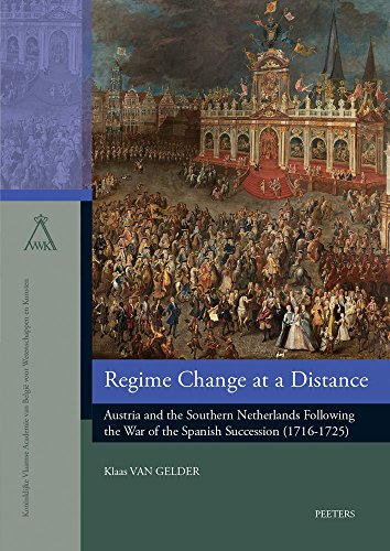 9789042932425: Regime Change at a Distance: Austria and the Southern Netherlands Following the War of the Spanish Succession (1716-1725) (Verhandelingen Van de Koninklijke Vlaamse Academie Van Belgi)