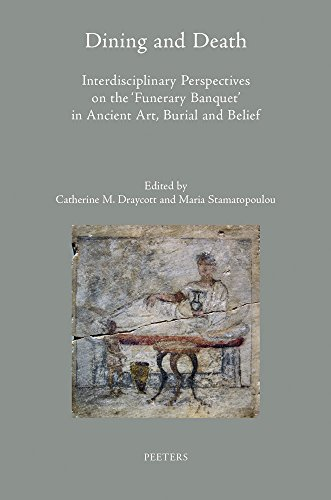 Dining and Death: Interdisciplinary Perspectives on the 'Funerary Banquet' in Ancient Art, ...