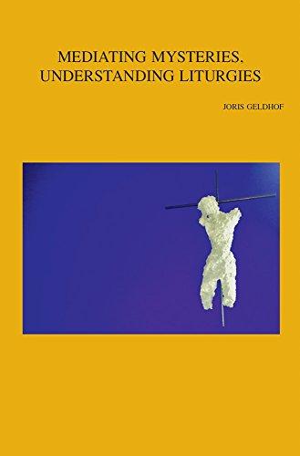 9789042932852: Mediating Mysteries, Understanding Liturgies: On Bridging the Gap between Liturgy and Systematic Theology (Bibliotheca Ephemeridum Theologicarum Lovaniensium)