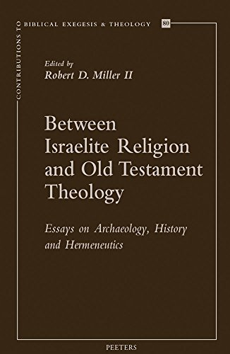 Between Israelite Religion and Old Testament Theology: Essays on Archaeology, History, and ...