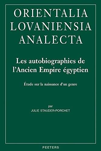 Les autobiographies de l'Ancien Empire égyptien: Étude sur la naissance d'un genre (...