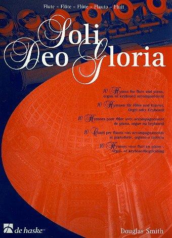 Soli deo gloria : 10 Hymnen für Flöte und Klavier (Orgel, Keyboard)
