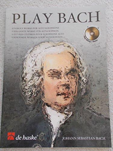 Play Bach (+CD) : 8 bekannte Werke fürAltsaxophon: Johann Sebastian Bach