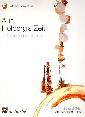 Aus Holbergs Zeit : für 4 Saxophone (SATBar)Partitur und Stimmen: Edvard Grieg