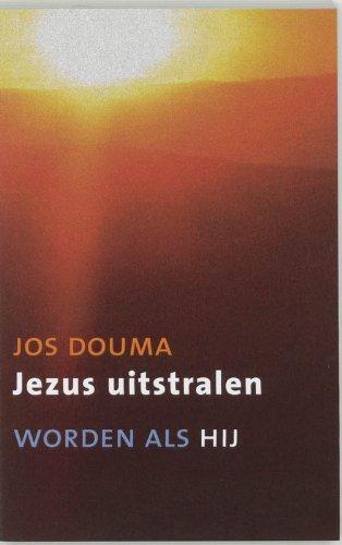 Jezus uitstralen. Worden als hij.: DOUMA, JOS.