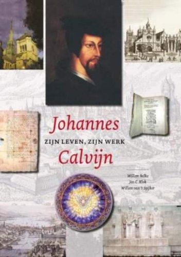 Johannes Calvijn. Zijn leven, zijn werk.: BALKE, WILLEM & JAN C. KLOK & WILLEM VAN 'T SPIJKER.