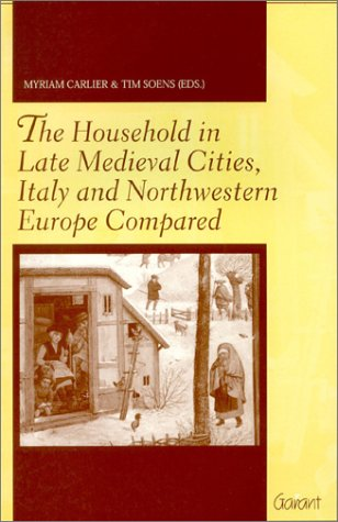 9789044111798: The Household in Late Medieval Cities, Italy & Northwestern Europe Compared: Proceedings of the International Conference at Ghent, 21-22 January 2000 ... Modern Low Countries, 12) (French Edition)
