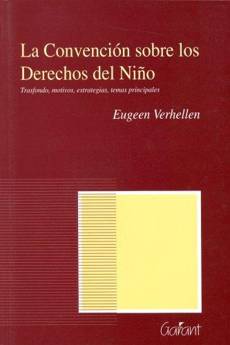 La Convencion Sobre Los Derechos Del Nino: Transfondo, Motivos, Estrategias, Temas Principlales (Spanish Edition) (9044112678) by Verhellen, Eugeen