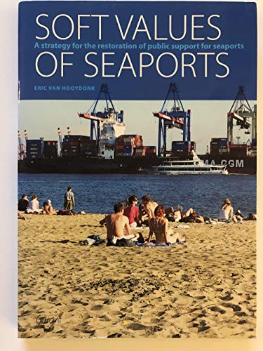 9789044121483: Soft Values of Seaports: A Strategy for the Restoration of Public Support for Seaports
