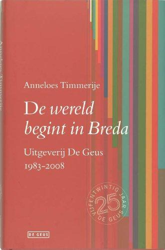 De wereld begin in Breda. Uitgeverij De Geus 1983 - 2008.: TIMMERIJE, ANNELOES.