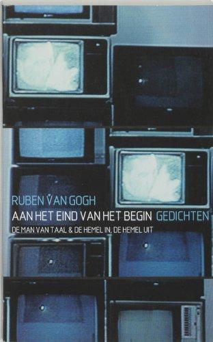 Aan het eind van het begin.: Gogh, Ruben van.