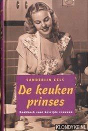 De keukenprinses: kookboek voor bevrijde vrouwen: Cels, S.