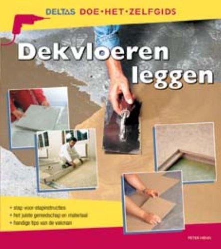 9789044718102: Deltas Doe het zelfgids - Dekvloeren leggen: Stap-voor-stapinstructies - het juiste gereedschap en materiaal - handige tips van de vakman