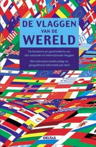 9789044719970: De vlaggen van de wereld: de betekenis en geschiedenis van alle nationale en internationale vlaggen : met beknopte staatkundige en geografische informatie per land