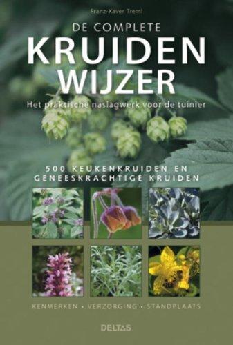 9789044728668: De complete kruidenwijzer: het praktische naslagwerk voor de tuinier : 500 keukenkruiden en geneeskrachtige kruiden