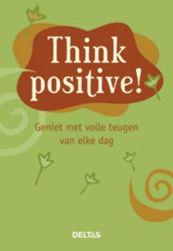 Think positive ! / druk 1: geniet met volle teugen van elke dag