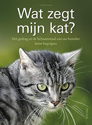 9789044737622: Wat zegt mijn kat? / druk 1: het gedrag en de lichaamstaal van uw huisdier beter begrijpen
