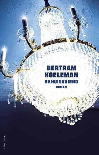 De huisvriend: roman: Koeleman, Bertram