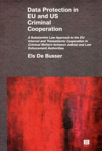 Data protection in EU and US criminal cooperation : a substantive law approach to the EU internal ...