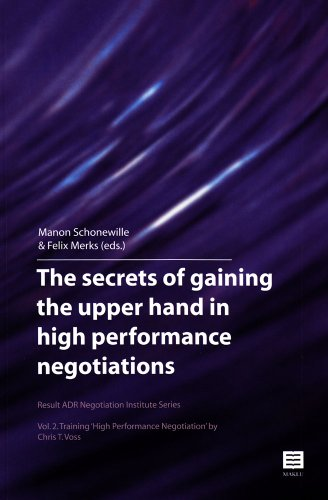 9789046604045: The Secrets of Gaining the Upper Hand in High Performance Negotiations: Vol. 2. Training 'high Performance Negotiation' by Chris T. Voss (Result Adr Negotiation Institute Series)