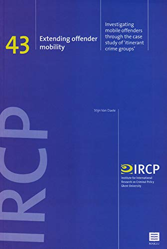 9789046605141: Extending Offender Mobility: Investigating Mobile Offenders Through the Case Study of 'Itinerant Crime Groups' / IRCP Series nr. 43 (Institute for International Research on Criminal Policy (IRCP))