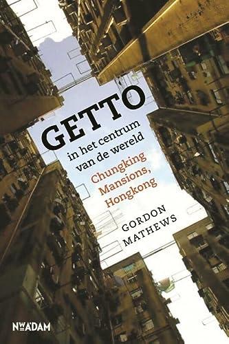 Getto in het centrum van de wereld. Chungking Mansions, Hongkong.: Mathews, Gordon.