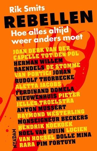 Rebellen. een dwarse geschiedenis van ruim 200 jaar Nederland.: Smits, Rik.