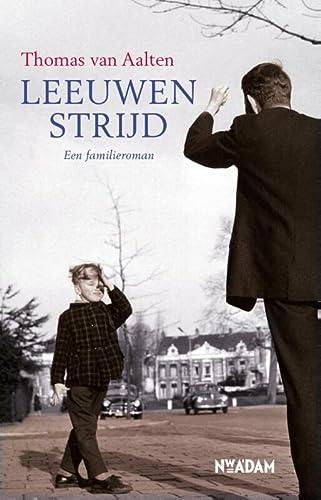 Leeuwenstrijd. Familieroman.: Aalten, Thomas van.