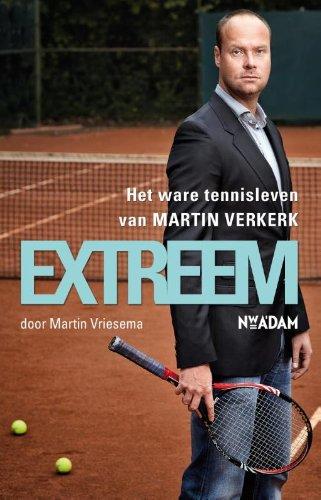 Extreem: het ware tennisleven van Martin Verkerk: Vriesema, Martin