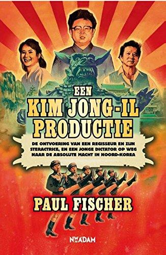 Een Kim Jong-Il productie: de ontvoering van: Fischer, Paul