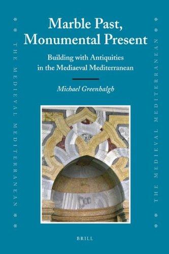 9789047424147: Marble Past, Monumental Present: Building with Antiquities in the Mediaeval Mediterranean (Medieval Mediterranean)