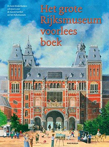 9789047613824: Het grote Rijksmuseum voorleesboek: de beste kinderboekenschrijvers over de meesterwerken uit het Rijksmuseum