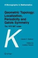 9789048103508: Geometric Topology: Localization, Periodicity and Galois Symmetry