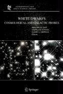 9789048104260: White Dwarfs: Cosmological and Galactic Probes
