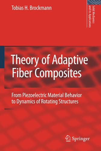 9789048124343: Theory of Adaptive Fiber Composites: From Piezoelectric Material Behavior to Dynamics of Rotating Structures (Solid Mechanics and Its Applications)