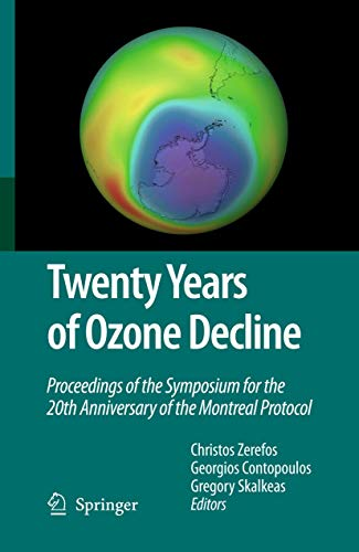 Twenty Years of Ozone Decline: Proceedings of the Symposium for the 20th Anniversary of the ...
