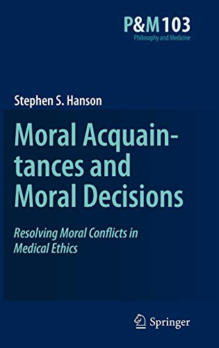 Moral Acquaintances and Moral Decisions. Resolving Moral Conflicts in Medical Ethics: STEPHEN S. ...