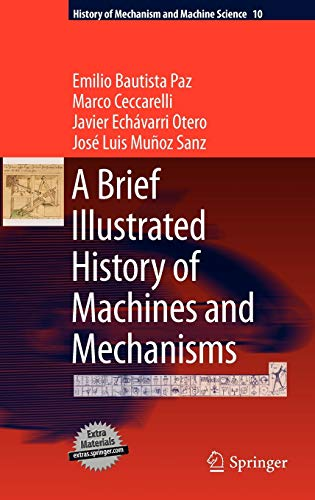 A Brief Illustrated History of Machines and Mechanisms: Marco Ceccarelli