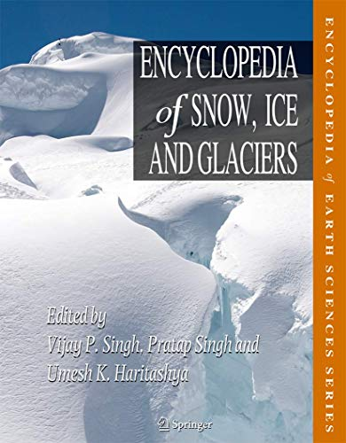 Encyclopedia of Snow, Ice and Glaciers: Vijay P. Singh