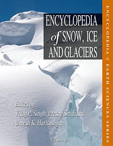 Encyclopedia of Snow, Ice and Glaciers: Vijay P. Singh