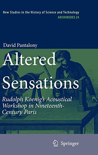 9789048128150: Altered Sensations: Rudolph Koenig's Acoustical Workshop in Nineteenth-Century Paris (Archimedes)
