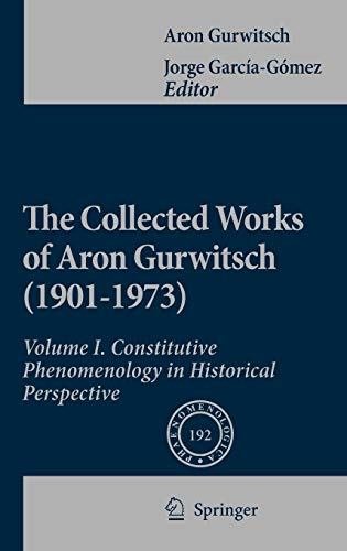 9789048128303: The Collected Works of Aron Gurwitsch (1901-1973): Volume I: Constitutive Phenomenology in Historical Perspective (Phaenomenologica)