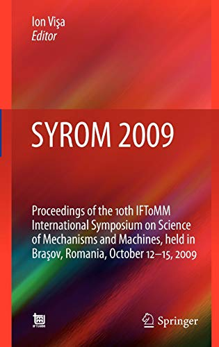 SYROM 2009 Proceedings of the 10th IFToMM International Symposium on Science of Mechanisms and ...