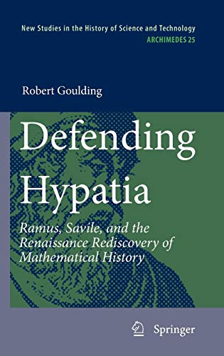 9789048135417: Defending Hypatia: Ramus, Savile, and the Renaissance Rediscovery of Mathematical History (Archimedes)