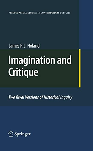 9789048138036: Imagination and Critique: Two Rival Versions of Historical Inquiry (Philosophical Studies in Contemporary Culture)