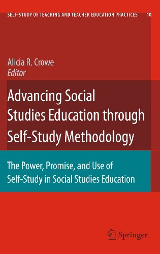 Advancing Social Studies Education Through Self-Study Methodology: The Power, Promise, and Use of ...