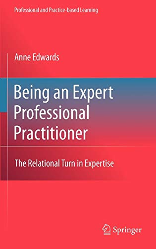 9789048139682: Being an Expert Professional Practitioner: The Relational Turn in Expertise (Professional and Practice-based Learning)