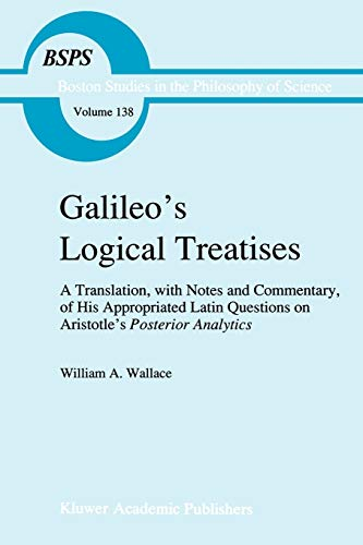 9789048141166: Galileo's Logical Treatises: A Translation, with Notes and Commentary, of his Appropriated Latin Questions on Aristotle's Posterior Analytics Book II ... in the Philosophy and History of Science)
