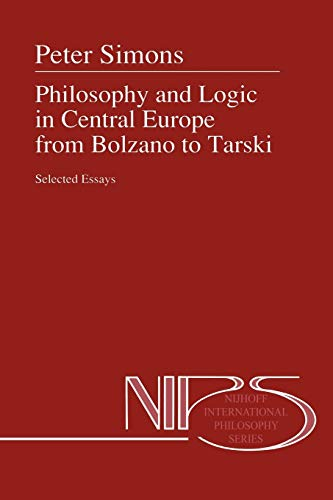 9789048141296: Philosophy and Logic in Central Europe from Bolzano to Tarski: Selected Essays (Nijhoff International Philosophy Series)