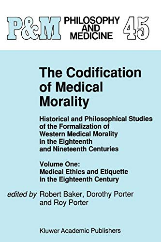 9789048141937: The Codification of Medical Morality: Historical and Philosophical Studies of the Formalization of Western Medical Morality in the Eighteenth and ... Eighteenth Century (Philosophy and Medicine)
